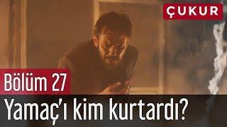 Çukur 27. Bölüm - Yamaç'ı Kim Kurtardı?