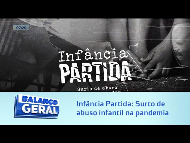 Série de Reportagens especiais: Infância Partida – Surto de abuso infantil na pandemia
