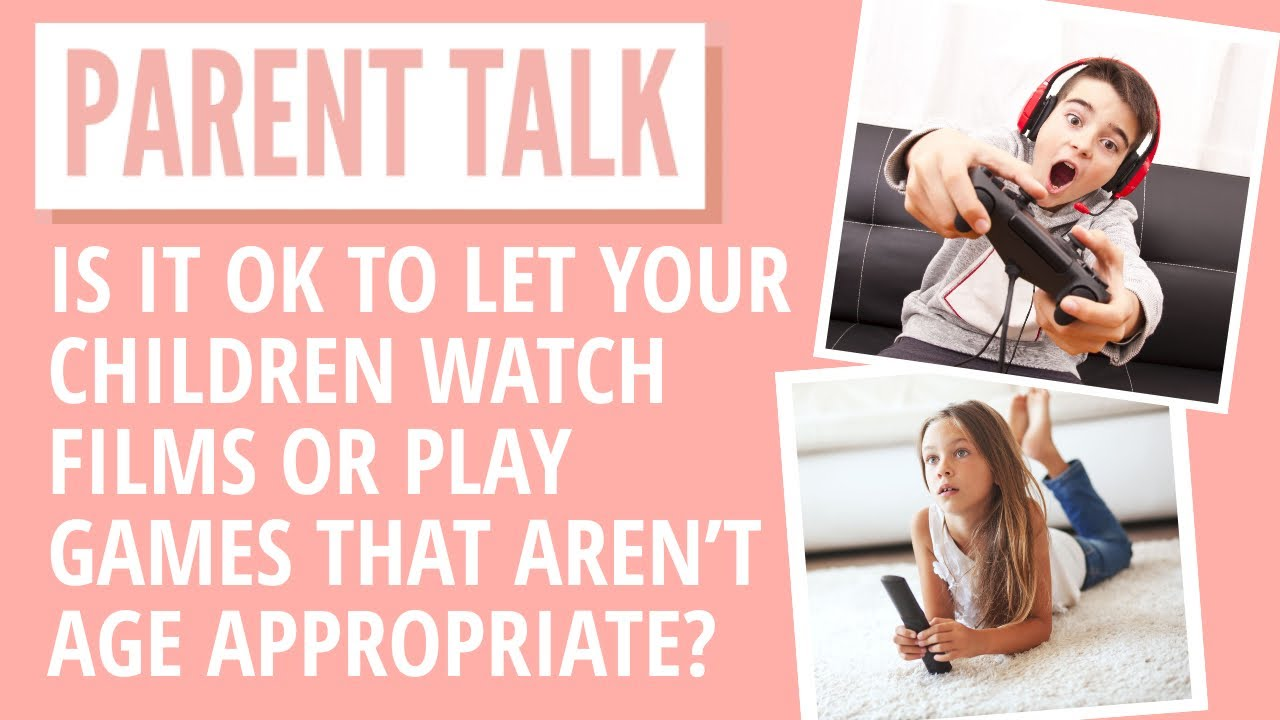 IS IT OK TO LET YOUR CHILDREN WATCH FILMS OR PLAY GAMES THAT AREN'T AGE APPROPRIATE?  | PARENT TALK