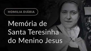 Memória de Santa Teresinha do Menino Jesus e da Sagrada Face (Homilia Diária.966)