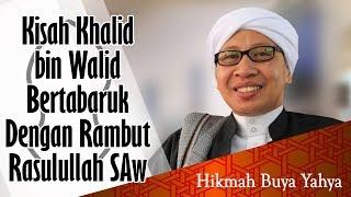 Kisah Khalid bin Walid Bertabaruk Dengan Rambut Rasulullah SAW | Hikmah Buya Yahya