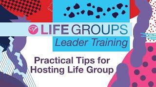 Practical Tips for Hosting Life Group - Leader Training April 2021