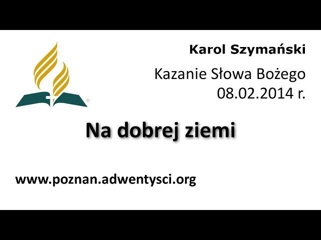 Na dobrej ziemi - Karol Szymański - 2014 02 08