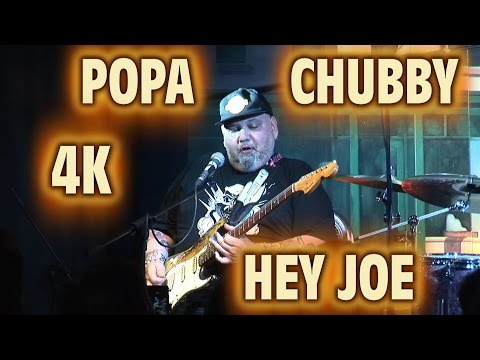 4K - POPA CHUBBY -  HEY JOE - LIVE HD - 2015
