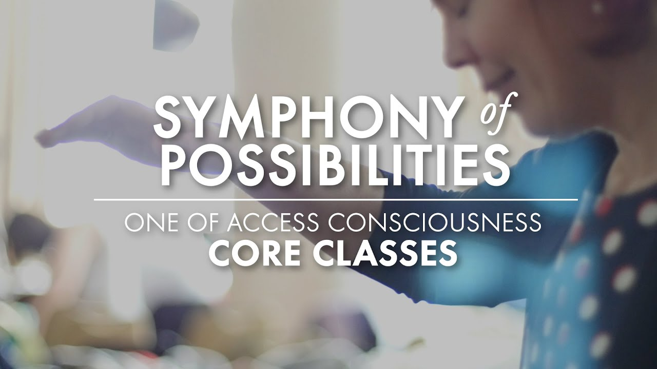 Access Consciousness Symphony of Possibilities