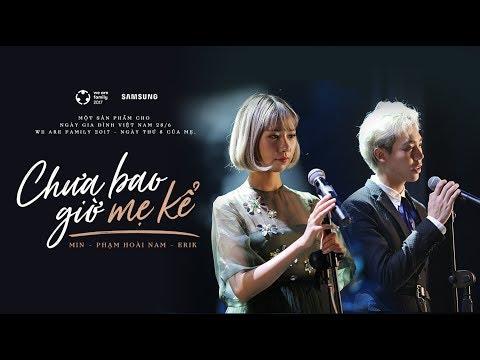 MV Chưa Bao Giờ Mẹ Kể - Min, Erik ft. Phạm Hoài Nam   WAF 2017