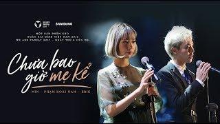 MV Chưa Bao Giờ Mẹ Kể - Min, Erik ft. Phạm Hoài Nam | WAF 2017