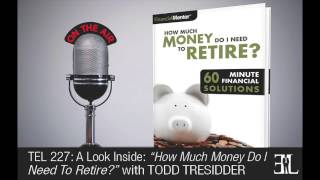 How Much Money Do I Need To Retire? by Todd Tresidder TEL 227