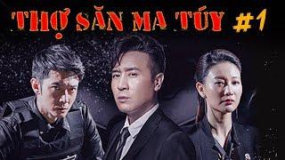 THỢ SĂN MA TÚY | TẬP 01 | Phim Hành Động, Phim Trinh Thám TQ | 5G PHIM