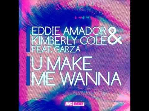 Eddie Amador & Kimberly Cole ft Garza  U Make Me Wanna