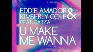 Repeat youtube video Eddie Amador & Kimberly Cole ft Garza - U Make Me Wanna