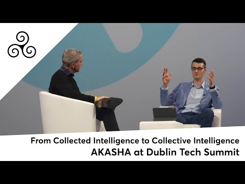 AKASHA at Dublin Tech Summit: From Collected Intelligence to Collective Intelligence