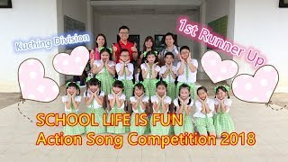 SCHOOL  LIFE  IS  FUN  - ACTION SONG COMPETITION 2018 1st Runner Up: SJK Bintawa Kuching Division