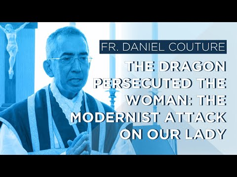 The Dragon Persecuted the Woman: The Modernist Attack on Our Lady by Father Couture