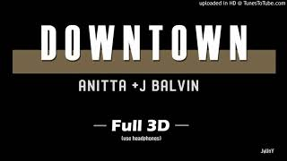 Anitta & J Balvin - (Full 3D Audio) DOWNTOWN