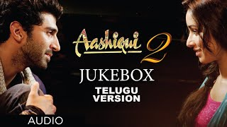 Aashiqui 2 Jukebox (Telugu Version) || Aditya Roy Kapur, Shraddha Kapoor || Mith …