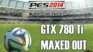 PES 2014 World Challenge | i7-4770k - GTX 780 Ti | Maxed Out