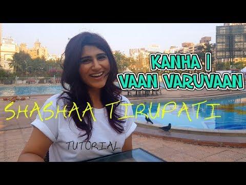 SHASHAA TIRUPATI | KANHA | VAAN VARUVAAN | TUTORIAL