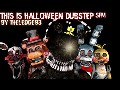 [FNAF SFM] This Is Halloween Dubstep | A Night of Terrors