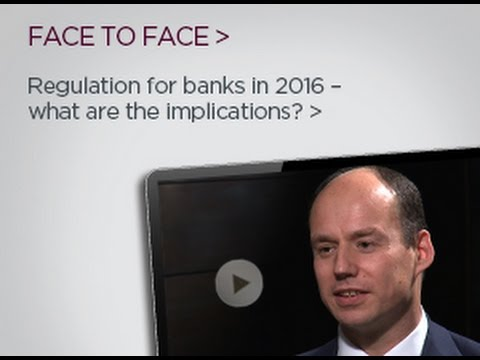 Regulation for Banks in 2016 – what are the implications?