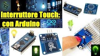 LAVORI PER TUTTI!!! Interruttore touch, con Arduino e Touch Sensor.
