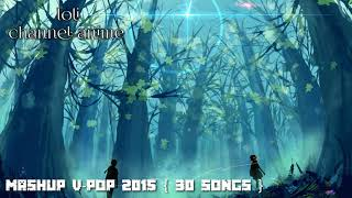 Mashup v-pop 2015 [ 30 songs ]. Video By Loli Channel Anime.