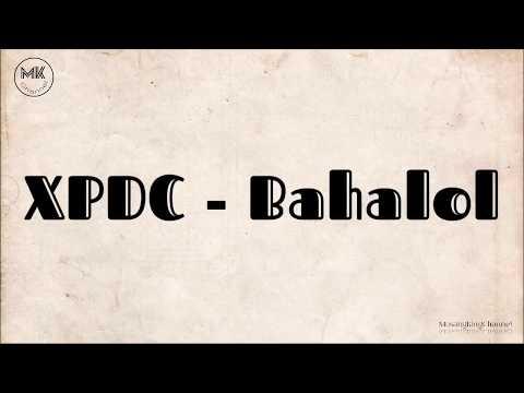 XPDC - Bahalol ( With Lyrics )