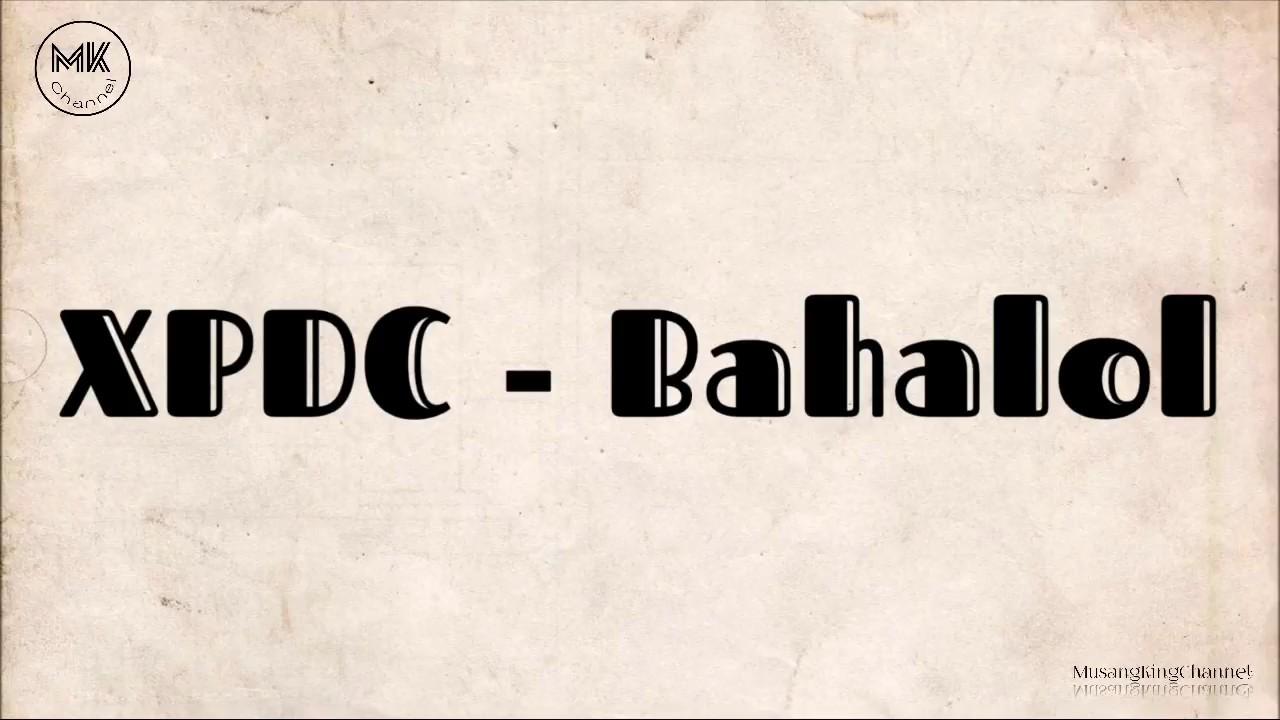 Download XPDC - Bahalol ( With Lyrics )