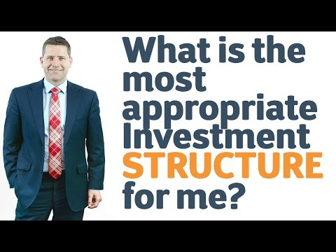 22 What is the most appropriate Investment structure for me?