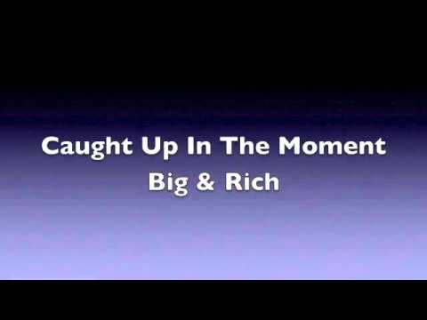 Caught Up In The Moment - Big & Rich