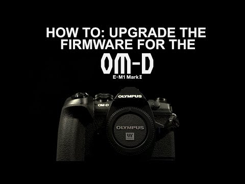 How To: Upgrade the Firmware for the Olympus EM-1 Mark II