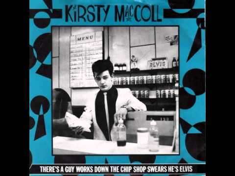 Kirsty Maccoll Theres A Guy Works Down The Chip Shop Swears Hes