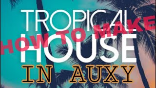 How To Make Tropical House In AUXY Video