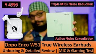OPPO ENCO W51 True Wireless Earbuds,IP54,3 MICs,ANC | Detailed Review,UnBoxing,MIC & Gaming Test 👍