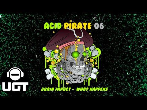 Brain Impact - What Happens (Acid Pirate 06)