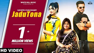 Jadu Tona (Full Song) Gayatri Chaudhary | Sohna Raj | New Songs 2019 | White Hill Music