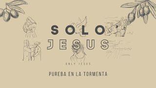 SOLO JESUS | Juan 6:16-21   PUEBA EN LA TORMENTA
