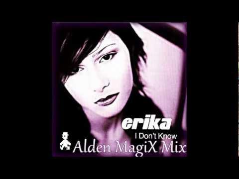 Erika - I Don't Know (Alden_MagiX Mix)
