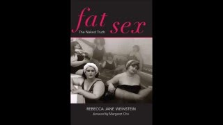 """""""Fat Sex: The Naked Truth"""" by Rebecca Jane Weinstein"""