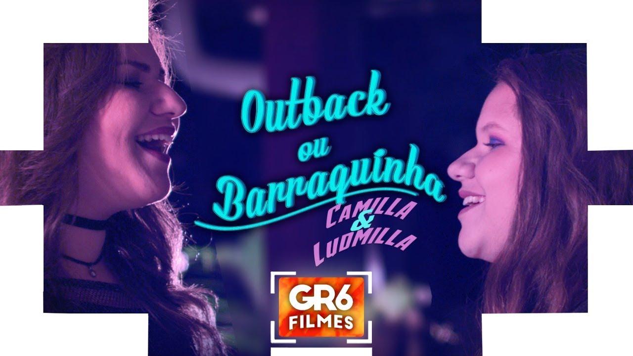 Camilla e Ludmilla - Outback ou Barraquinha (GR6 Filmes)