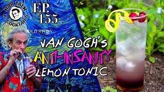 I'M INSANE!! - VAN GOGH'S ANTI-INSANITY LEMON TONIC!