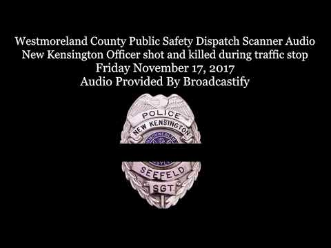 Westmoreland County Dispatch Scanner Audio New Kensington Officer shot and killed