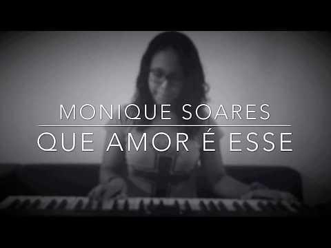 Monique Soares - Que Amor É Esse (Luma Elpidio)