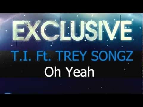 T.I. Feat. Trey Songz - Oh Yeah (Lyrics In Description)