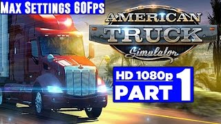 American Truck Simulator Gameplay Walkthrough Part 1 [1080p 60fps PC Max Settings] No commentary