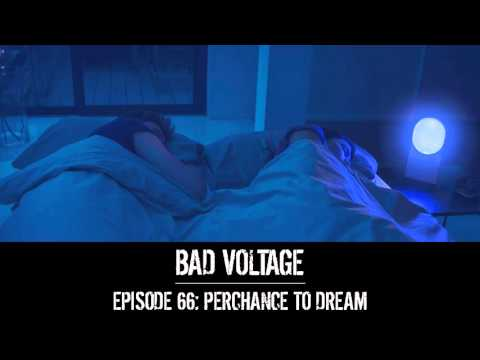Bad Voltage 1x66: Perchance to Dream