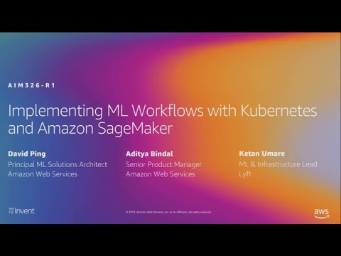 AWS re:Invent 2019: Implement ML workflows with Kubernetes and Amazon SageMaker (AIM326-R1)