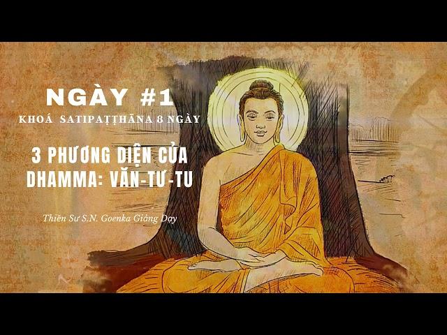 [Khóa Satipathana 8 ngày] NGÀY 1 – 3 PHƯƠNG DIỆN CỦA DHAMMA: VĂN – TƯ- TU – Thiền sư S.N. Goenka