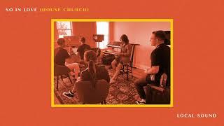 Play So In Love (House Church)