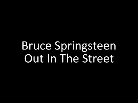 Bruce Springsteen: Out In The Street | Lyrics